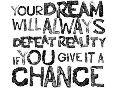Your dream will always defeat reality if you give it a chance  ~  #quote #dream #vision #mission #purpose #taolife