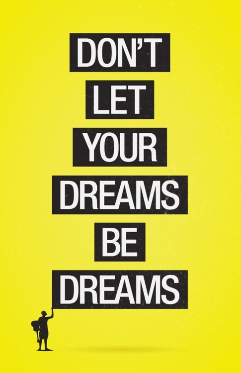 Don't let your dreams be dreams  ~  #quote #action #purpose #success taolife