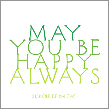 May you be happy always ~ Honoré de Balzac #quote #taolife