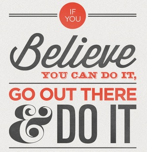 If you believe you can do it, go out there and do it!  ~  #quote #accomplish #create #achieve #persist #taolife  #poster
