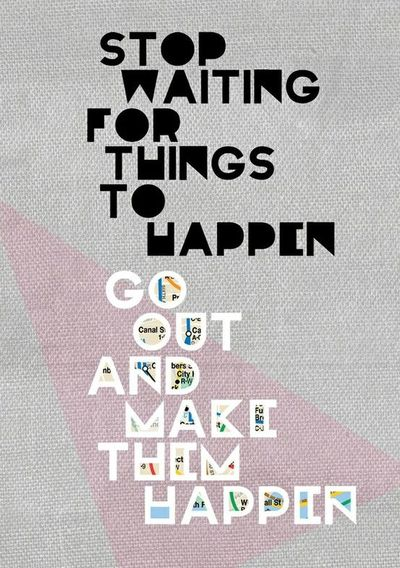 Stop waiting for things to happen. Go out and make them happen. #quote #action #enterprise #initiative #purpose #success #taolife #poster