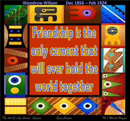 Friendship is the only cement that will ever hold the world together. Woodrow Wilson  #quote #taolife